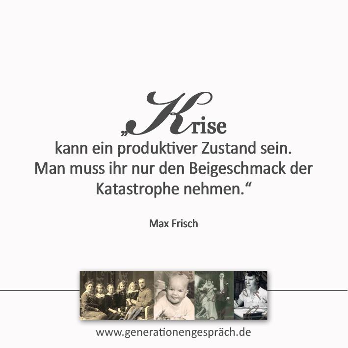 Zitat Max Frisch Krise kann ein produktiver Zustand sein www.generationengespräch.de