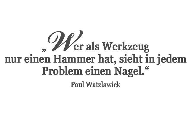 Wer als Werkzeug nur einen Hammer hat, sieht in jedem Problem einen Nagel. Zitate, Sprüche und Lebensweisheiten von Paul Watzlawick