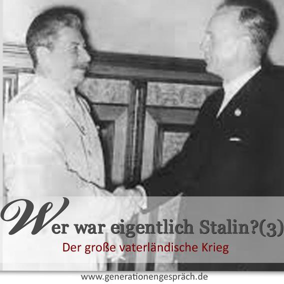 Stalin - der große vaterländische Krieg www.generationengespräch.de