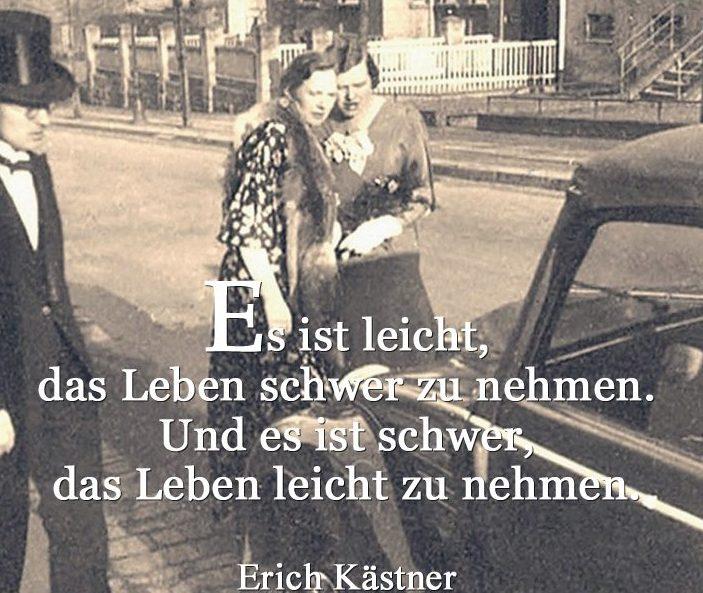 Zitat Erich Kästner Es ist leicht das Leben schwer zu nehmen Und es ist schwer das Leben leicht zu nehmen
