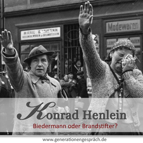Konrad Henlein - Biedermann oder Brandstifter? Die Sudetenkrise 1938 www.generationengespräch.de