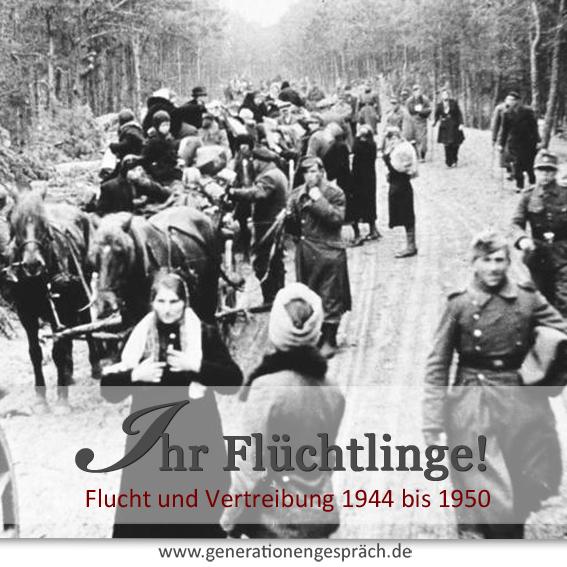 Ihr Flüchtlinge! Flucht und Vertreibung nach dem 2. Weltkrieg www.generationengespräch.de