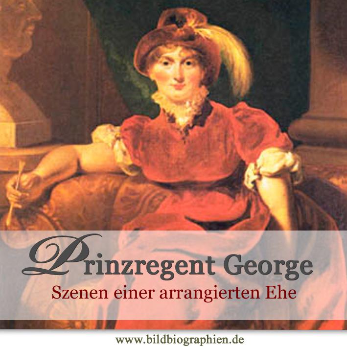 Prinzregent George und Caroline von Braunschweig: Szenen einer arrangierten Ehe