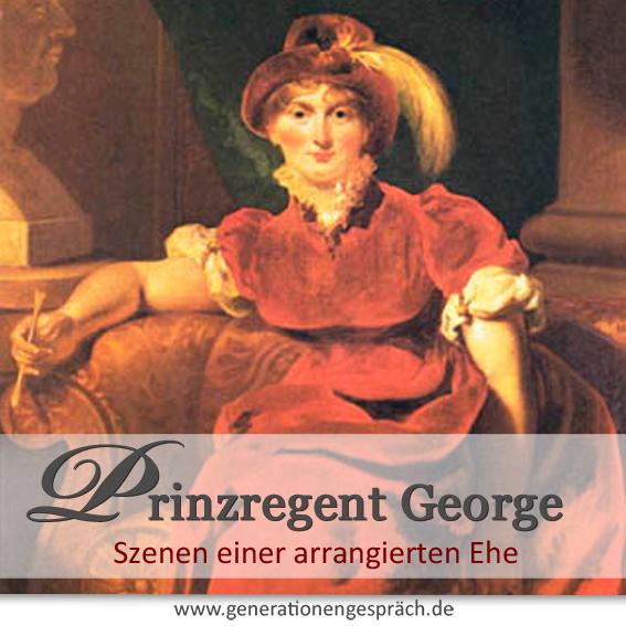 Prinzregent George und Caroline von Braunschweig: Szenen einer arrangierten Ehe www.generationengespräch.de