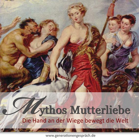 Mythos Mutterliebe www.generationengespräch.de