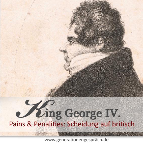König George der Vierte oder: Scheidung auf britisch www.generationengespräch.de