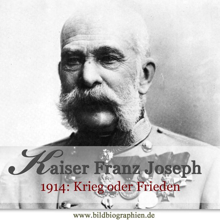 Krieg oder Frieden? Wie Kaiser Franz Joseph von Österreich 1914 die Welt in Brand setzte