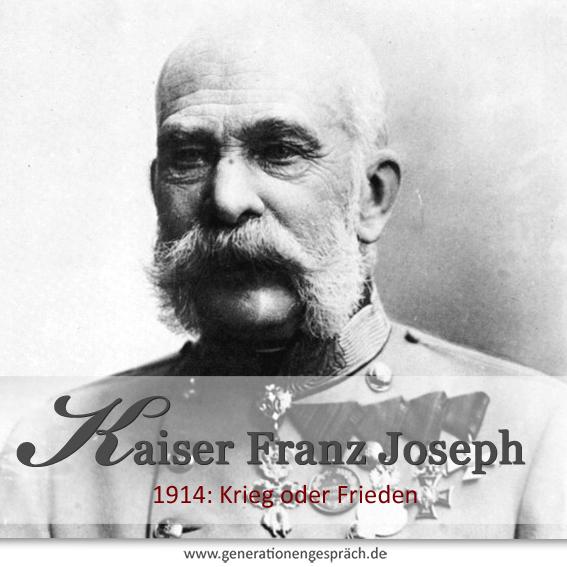 Krieg oder Frieden? Wie Kaiser Franz Joseph von Österreich 1914 die Welt in Brand setzte www.generationengespräch.de