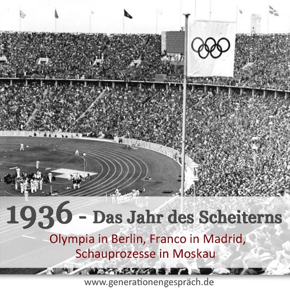 1936 Olympiade in Berlin Bürgerkrieg in Spanien und Stalins Schauprozesse Generationengespräch