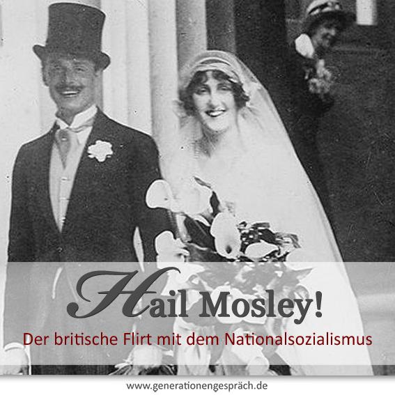 Oswald Mosley und der britische Flirt mit dem Nationalsozialismus www.generationengespräch.de
