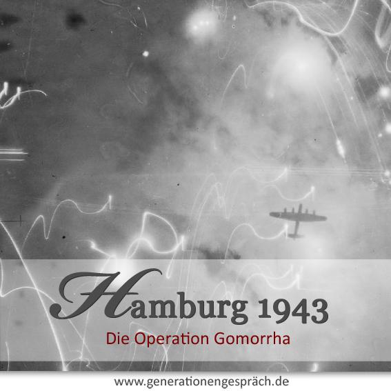 Hamburg im 2. Weltkrieg - die Operation Gomorrha 1943 www.generationengespräch.de