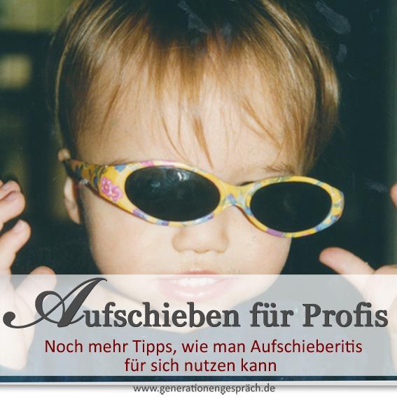 was tun gegen aufschieben - noch mehr tipps www.generationengespräch.de