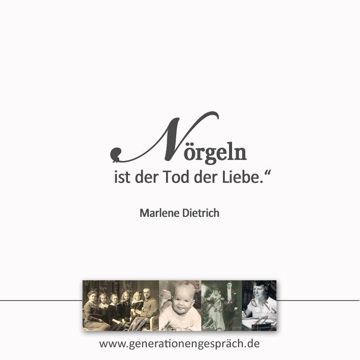 Zitat Marlene Dietrich: Nörgeln ist der Tod der Liebe www.generationengespräch.de