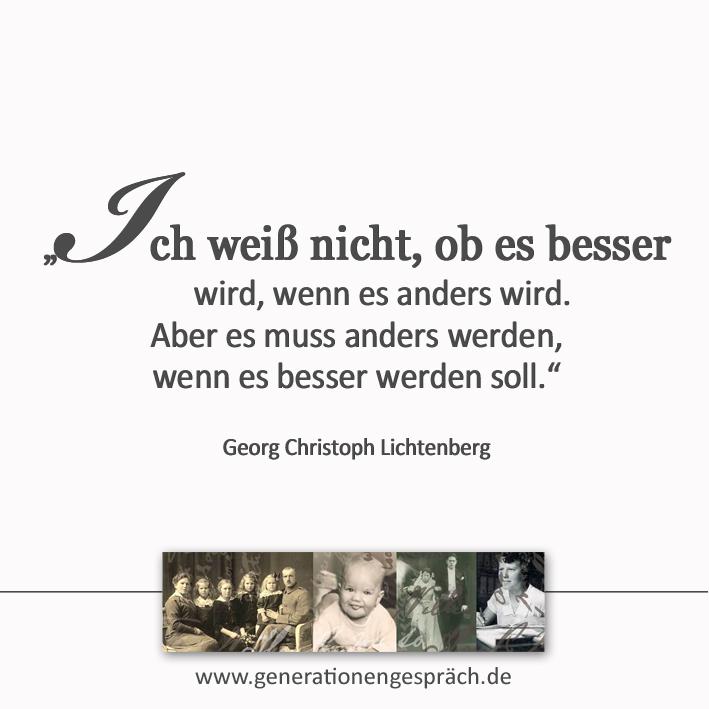 Zitat Lichtenberg: Ich weiß nicht, ob es besser wird, wenn es anders wird. Aber es muss anders werden, wenn es besser werden soll