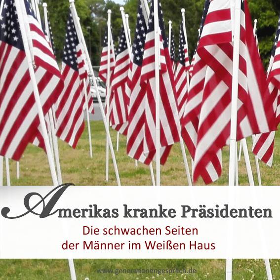 Die schwachen Seiten der US-Präsidenten www.generationengespräch.de