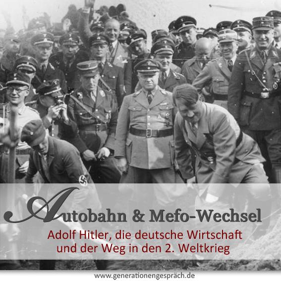Autobahn und Mefo-Wechsel: Hitlers Weg in den Krieg und die Wirtschaft www.generationengespräch.de